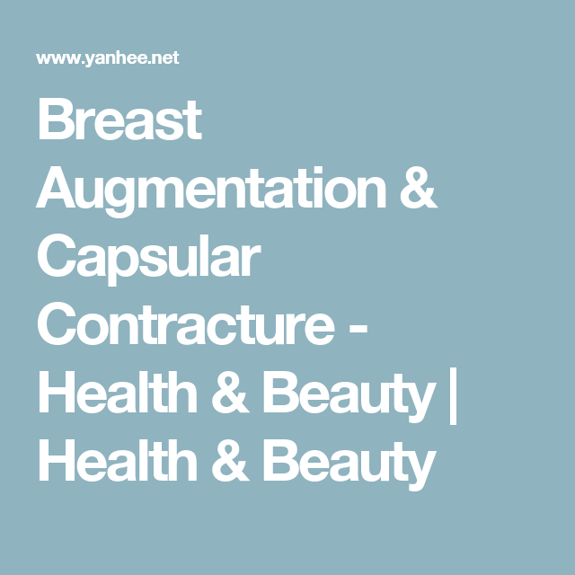Breast Augmentation & Capsular Contracture - Health & Beauty | Health & Beauty