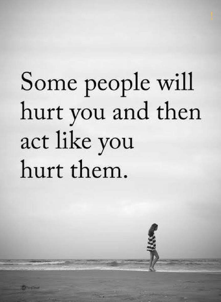 Quotes Some People Will Hurt You And Then Act Like You Hurt Them