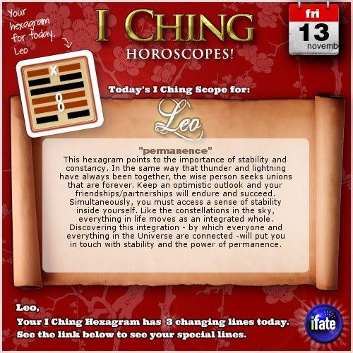 Today's I Ching Horoscope for Leo: You have 3 changing lines!  Click here: http://www.ifate.com/iching_horoscopes_landing.html?I=899786&sign=leo&d=13&m=11