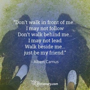 Don T Walk Behind Me I May Not Lead Don T Walk In Front Of Me I May Not Follow Just Walk Beside Me And Be Cute Friendship Quotes Friends Quotes Pooh