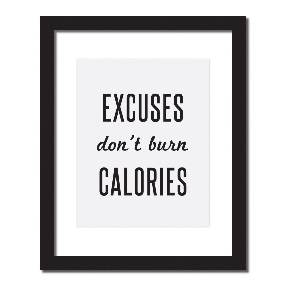 Inspirational Quote Print Excuses Don T Burn Calories Fitness Motivation Quotes Motivation Health Fitness Motivation