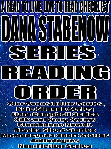 Product review for DANA STABENOW: SERIES READING ORDER: A READ TO LIVE, LIVE TO READ CHECKLIST [STAR SVENSDOTTER SERIES, KATE SHUGAK SERIES, LIAM CAMPBELL SERIES, COAST GUARD, SILK AND SONG SERIES, ALASKA SERIES] -  Reviews of DANA STABENOW: SERIES READING ORDER: A READ TO LIVE, LIVE TO READ CHECKLIST [STAR SVENSDOTTER SERIES, KATE SHUGAK SERIES, LIAM CAMPBELL SERIES, COAST GUARD, SILK AND SONG SERIES, ALASKA SERIES]. Buy DANA STABENOW: SERIES READING ORDER: A READ TO LIVE,
