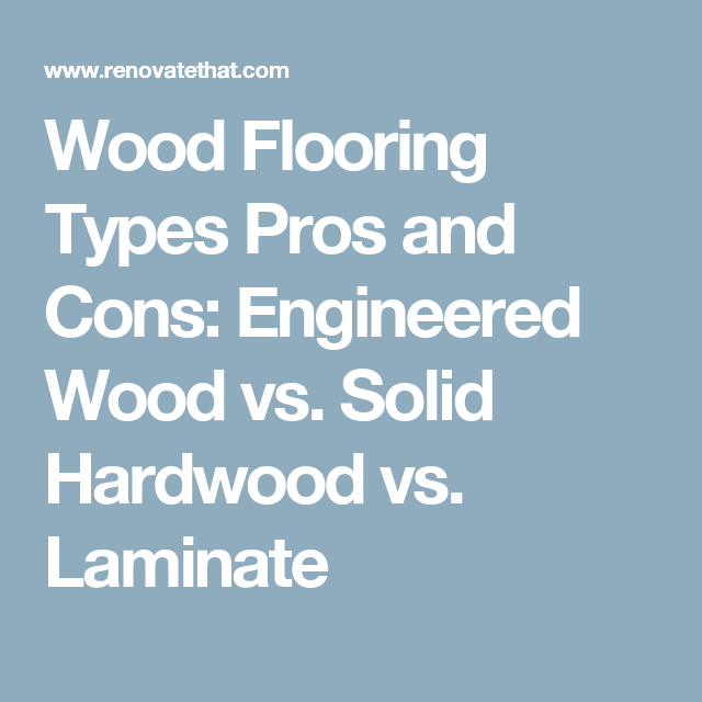 Wood Flooring Types Pros And Cons Engineered Vs Solid Hardwood Laminate