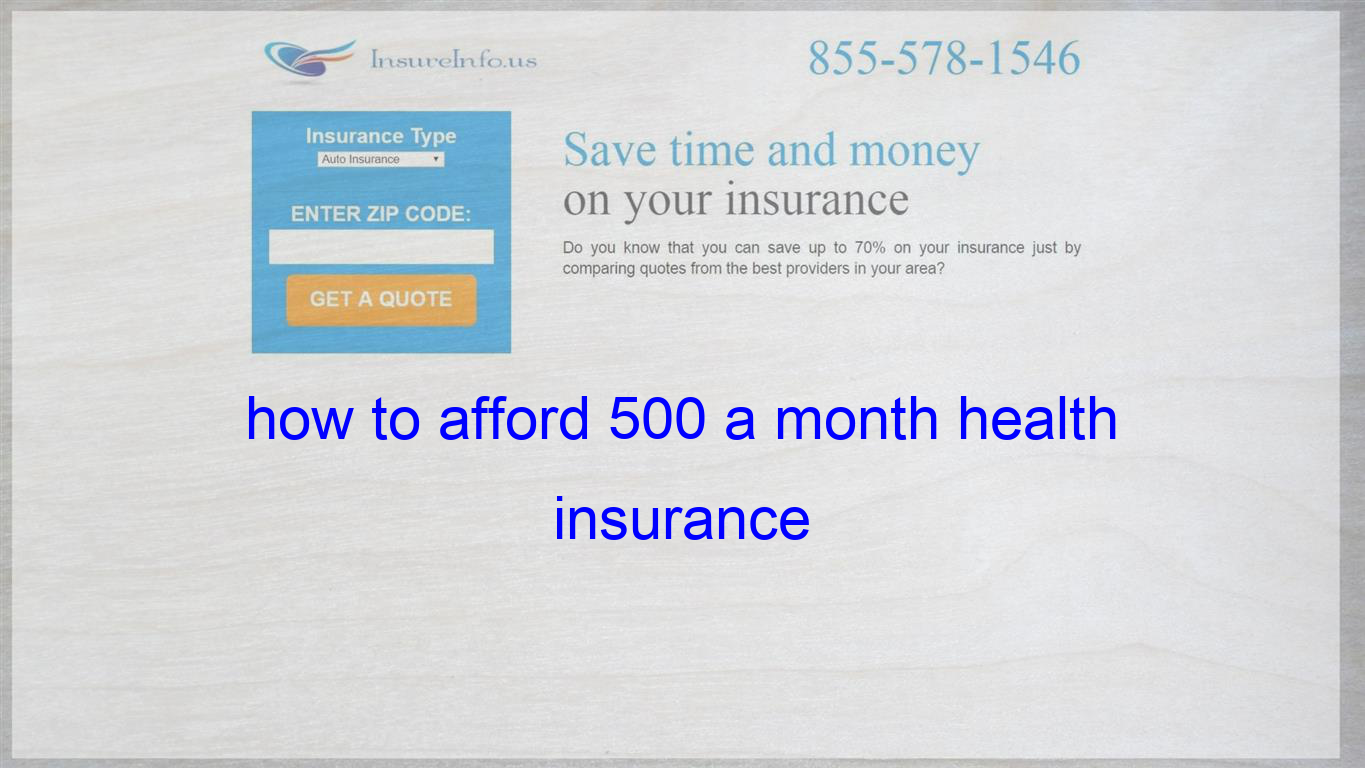 How To Afford 500 A Month Health Insurance With Images