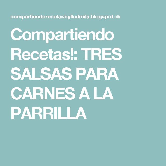 Compartiendo Recetas!: TRES SALSAS PARA CARNES A LA PARRILLA