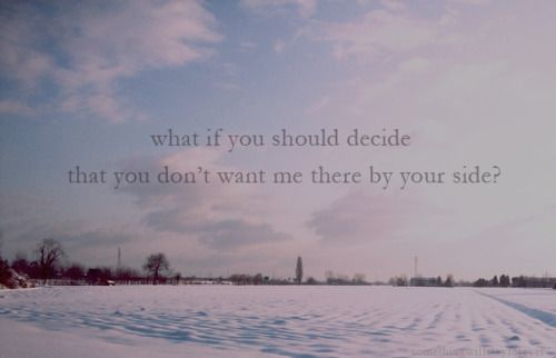 what if you should decide that you don't want me there by your side?