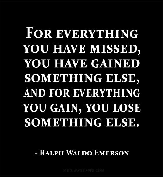 For Everything You Have Missed You Have Gained Something Else And For Everything You Gain You Lose Somethin Inspirational Words Philosophy Quotes Cool Words