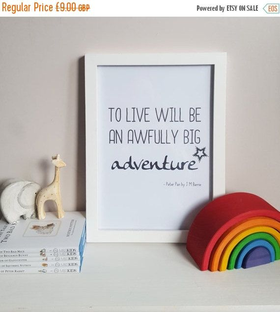 To live will be an awfully big adventure - Peter Pan quote