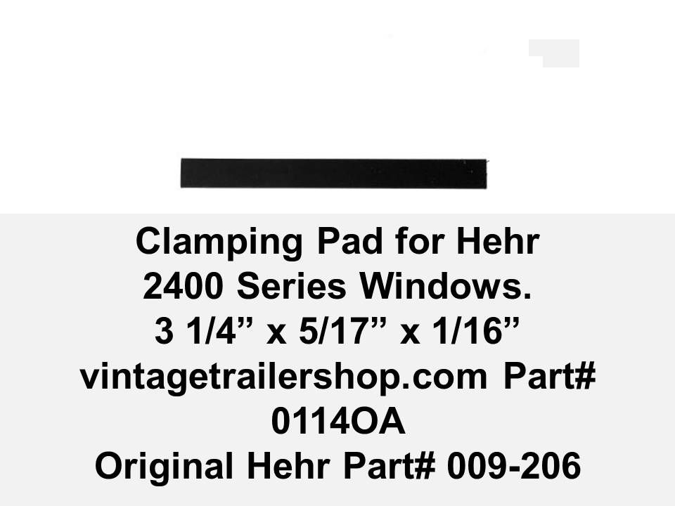 "The Clamping Pad is a rubber strip designed to secure the glass pane against the aluminum glass holder on Hehr Series 2400 vintage windows. The strip dimensions are 3 1/4"" x 5/16"" x 1/16""."