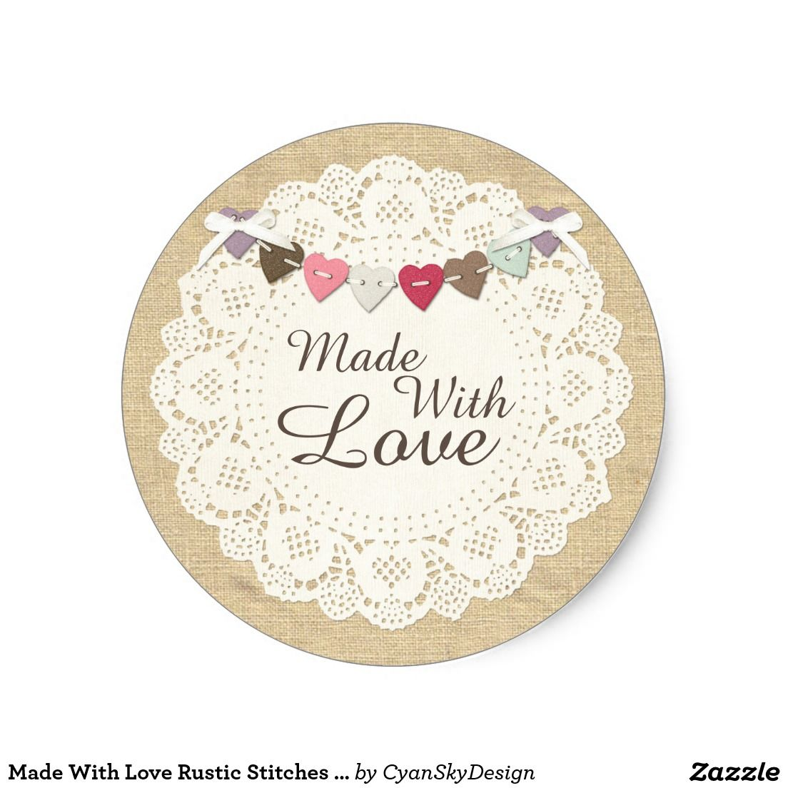 Handmade Sewing Business Packaging Made With Love Rustic Stitches Sew Classic Round Sticker On Zazzle Burlap Vintage Doily Hearts Bunting