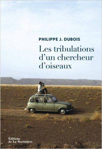 Les tribulations d'un chercheur d'oiseaux - Philippe-Jacques Dubois