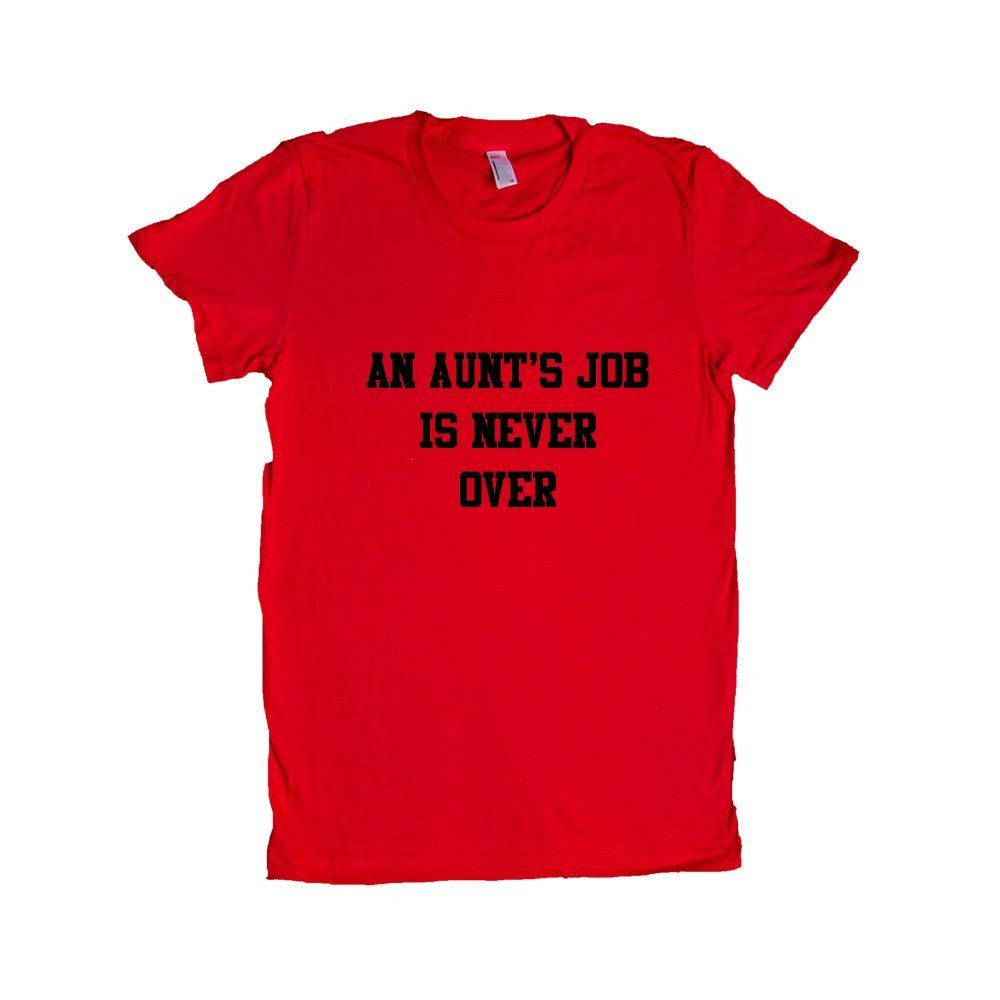 An Aunt's Job is Never Over Mother of Children Kids Mom Aunt Uncle Grandma Grandpa Family Proud Momma Pregnant SGAL1 Women's Shirt