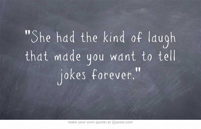 Forever Kind Of Love Quotes: She Had The Kind Of Laugh That Made You Want To Tell Jokes