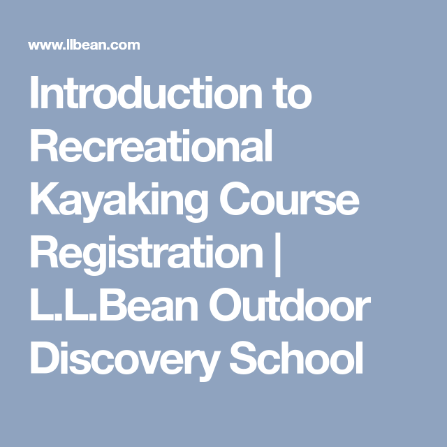 Introduction to Recreational Kayaking Course Registration | L.L.Bean Outdoor Discovery School