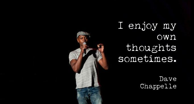 Dave Chappelle Quote | Comedy | Dave chappelle quotes, Dave ...