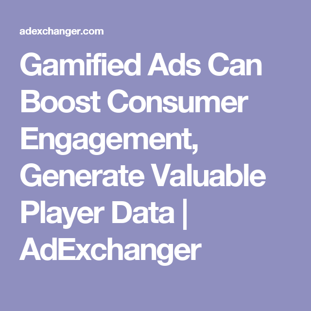 Gamified Ads Can Boost Consumer Engagement, Generate Valuable Player Data | AdExchanger