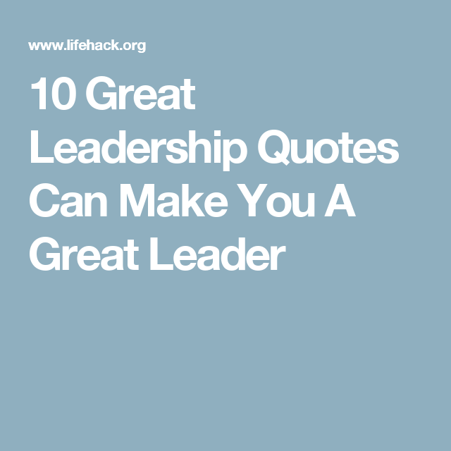 Great Leadership Quotes 10 Great Leadership Quotes Can Make You A Great Leader  Leadership