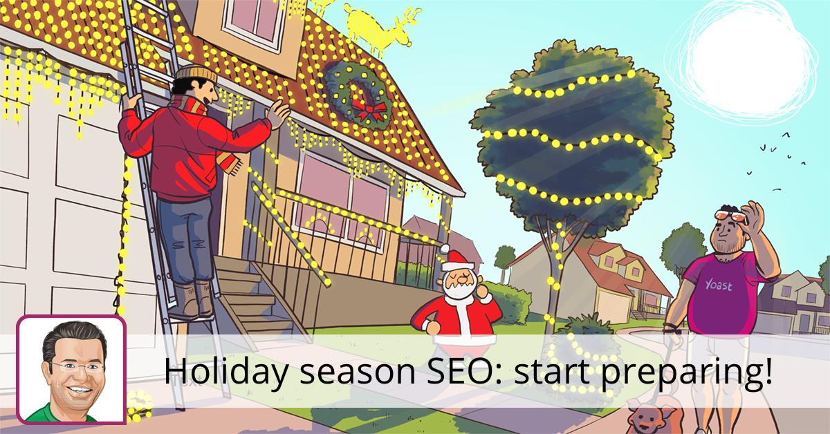 Holiday season SEO 7 tips to start preparing NOW