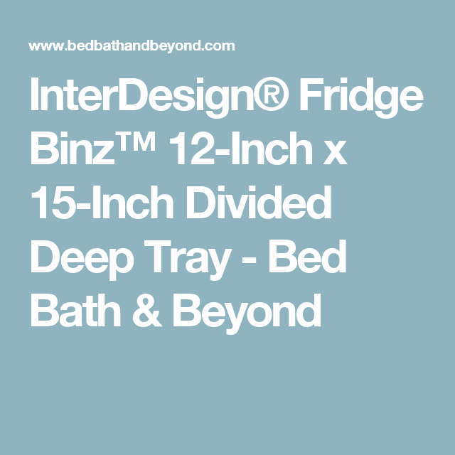 InterDesign® Fridge Binz™ 12-Inch x 15-Inch Divided Deep Tray - Bed Bath & Beyond