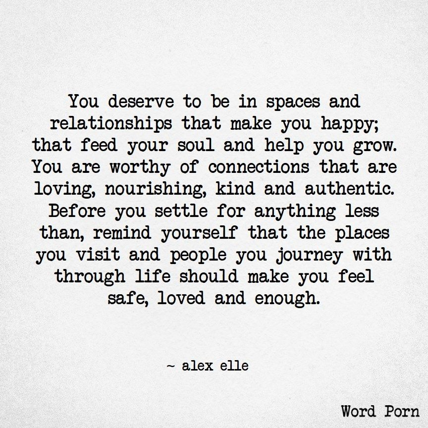 You Deserve To Be In Spaces And Relationships That Make You Happy