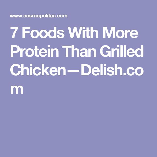 7 Foods With More Protein Than Grilled Chicken—Delish.com