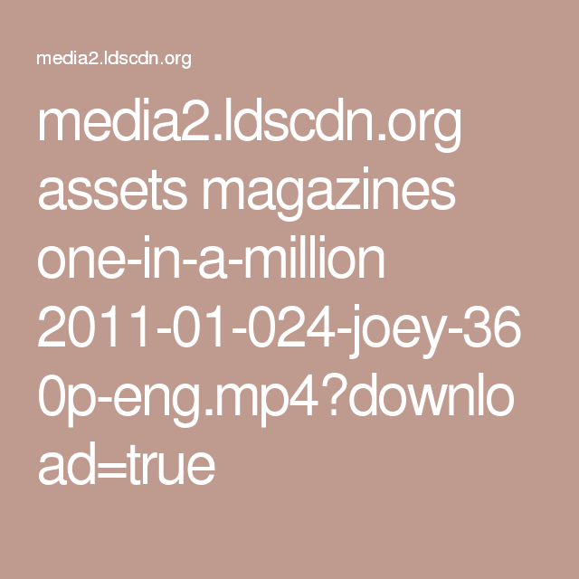 media2.ldscdn.org assets magazines one-in-a-million 2011-01-024-joey-360p-eng.mp4?download=true