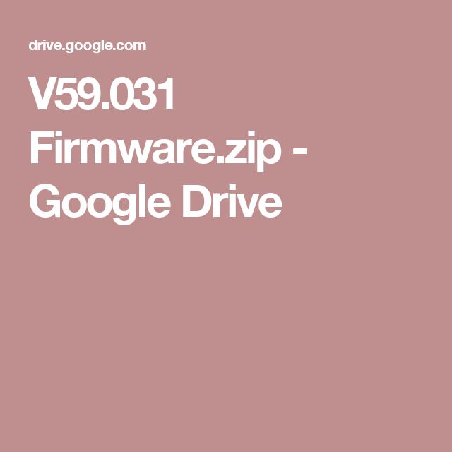 V59 031 Firmware zip - Google Drive | c | Google drive