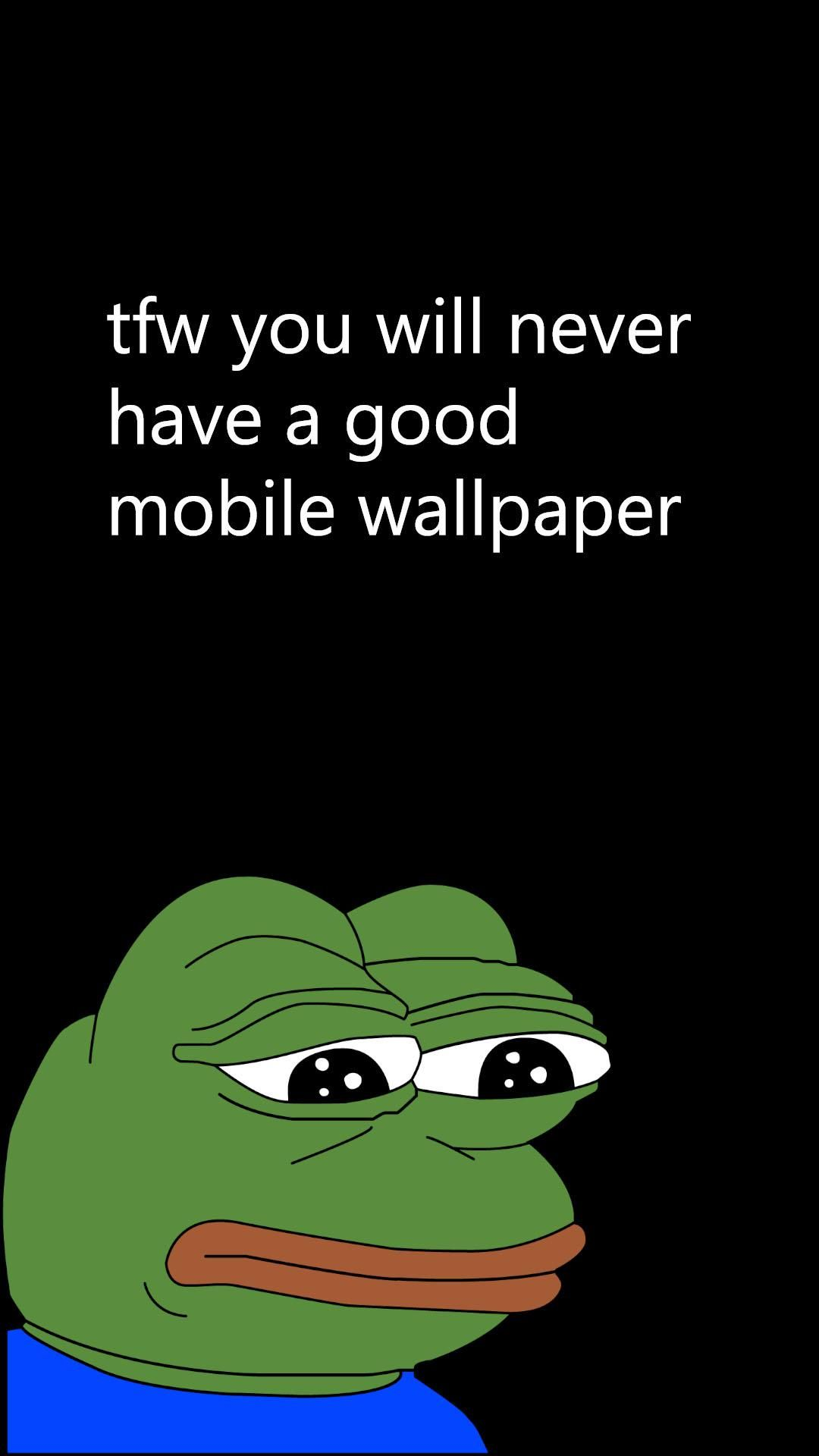 Tfw You Will Never Have A Good Wallpaper 1080x1920 Phone Wallpaper Wallpaper Mobile Wallpaper