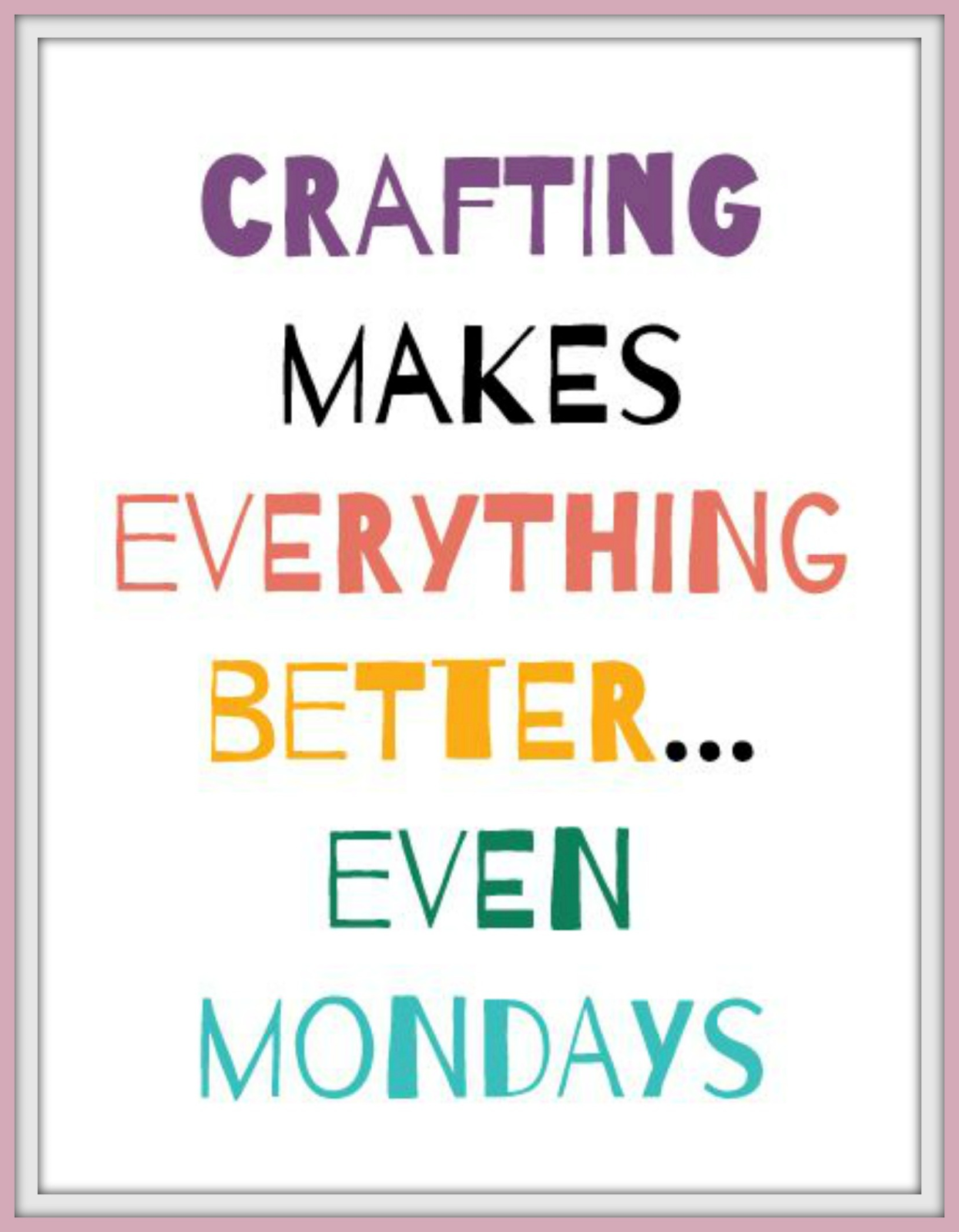Crafting Quotes Unique Crafting Makes Everything Better Even Mondayscraft To Improve .