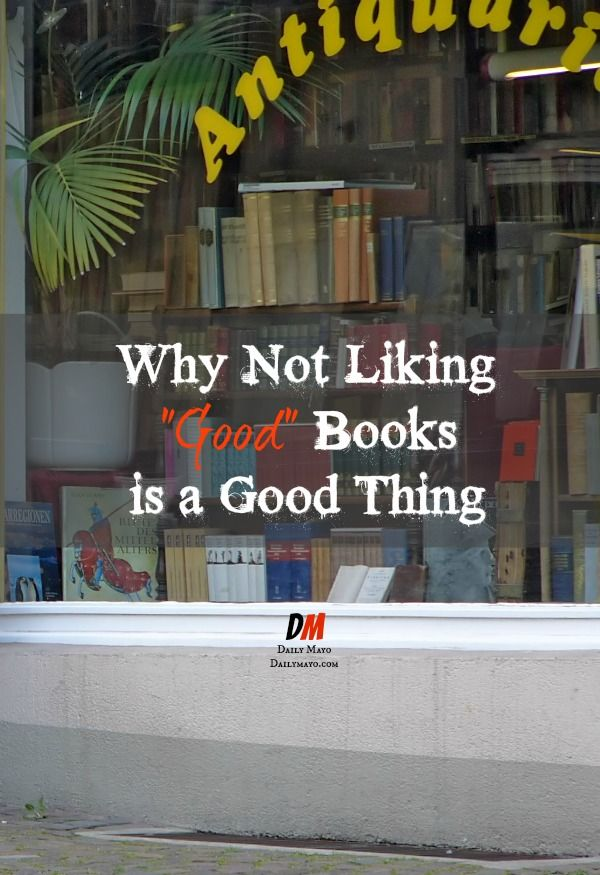 "What happens when ""good books"" are the books you didn't like? Why it's OK to not love literary classics, bestsellers, and any other book."