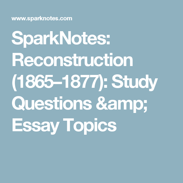 Sparknote Reconstruction 1865 1877 Study Question Amp Essay Topic Thi Or That Questions History For Research Paper After