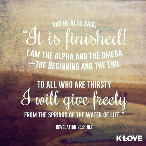 """And He Also Said, """"It Is Finished! I Am The Alpha And The"""
