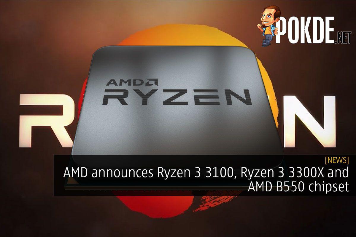 Amd Announces Ryzen 3 3100 Ryzen 3 3300x And Amd B550 Chipset New Technology News Entry Level