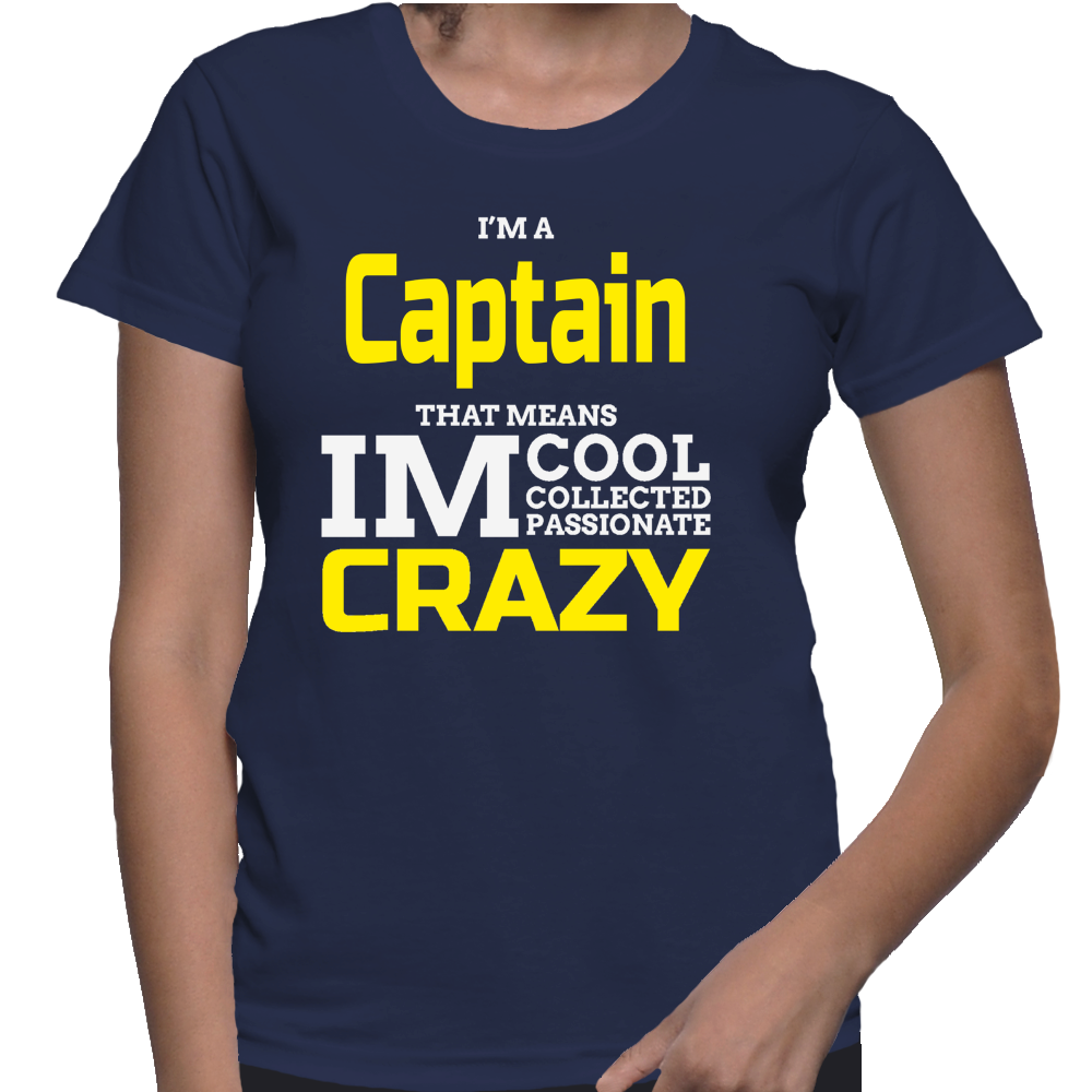 I'm A Captain That Means IM Cool Collected Passionate Crazy T-Shirt