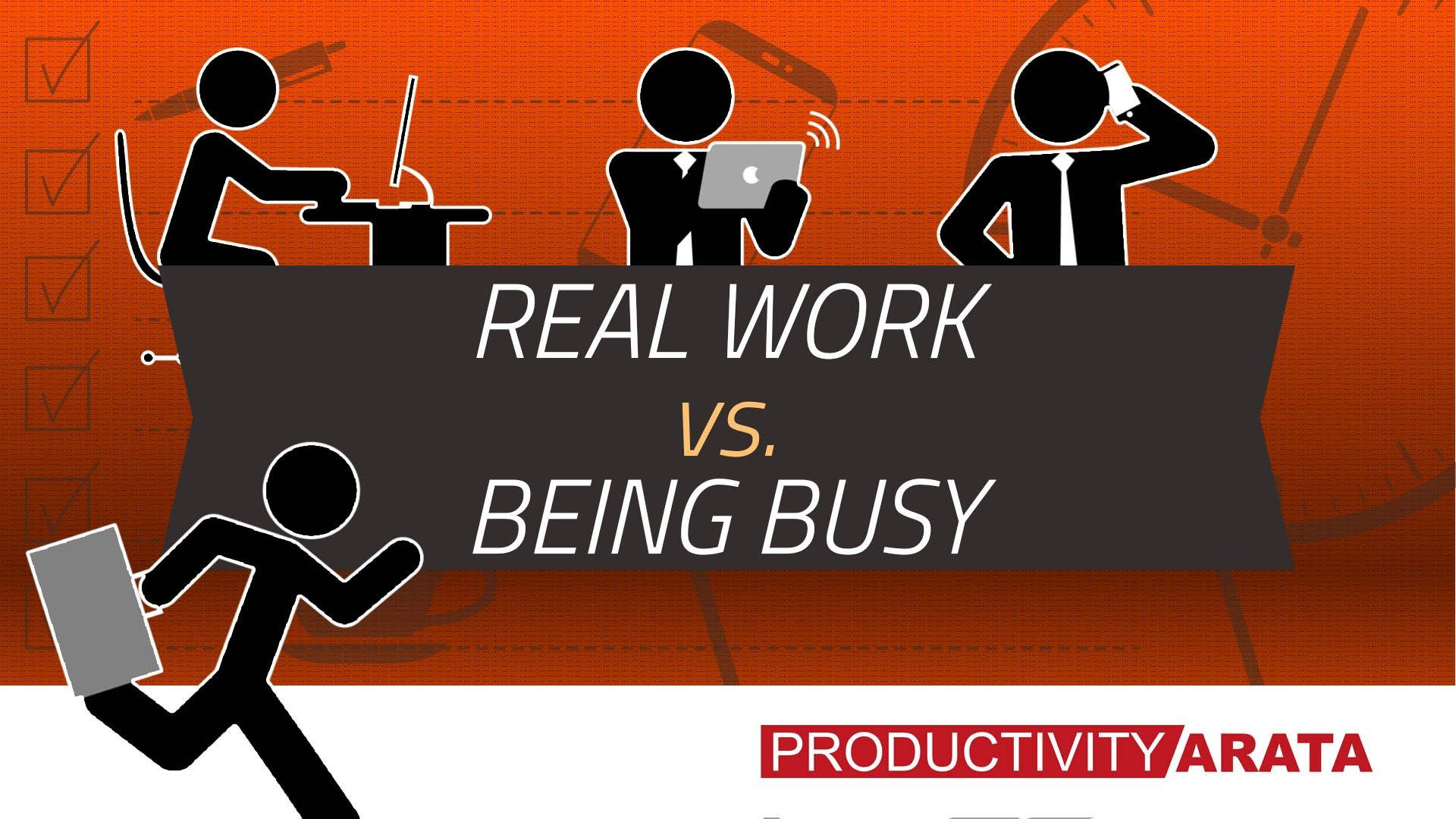 busyness: Real work vs. being busy | Productivity Arata 16