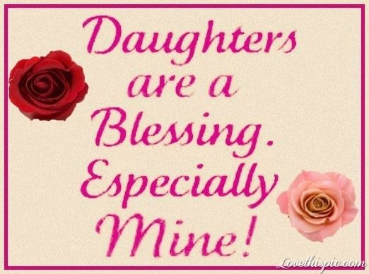 Blessing Quotes Daughters Are A Blessing Quotes Quote Family Quote Family Quotes