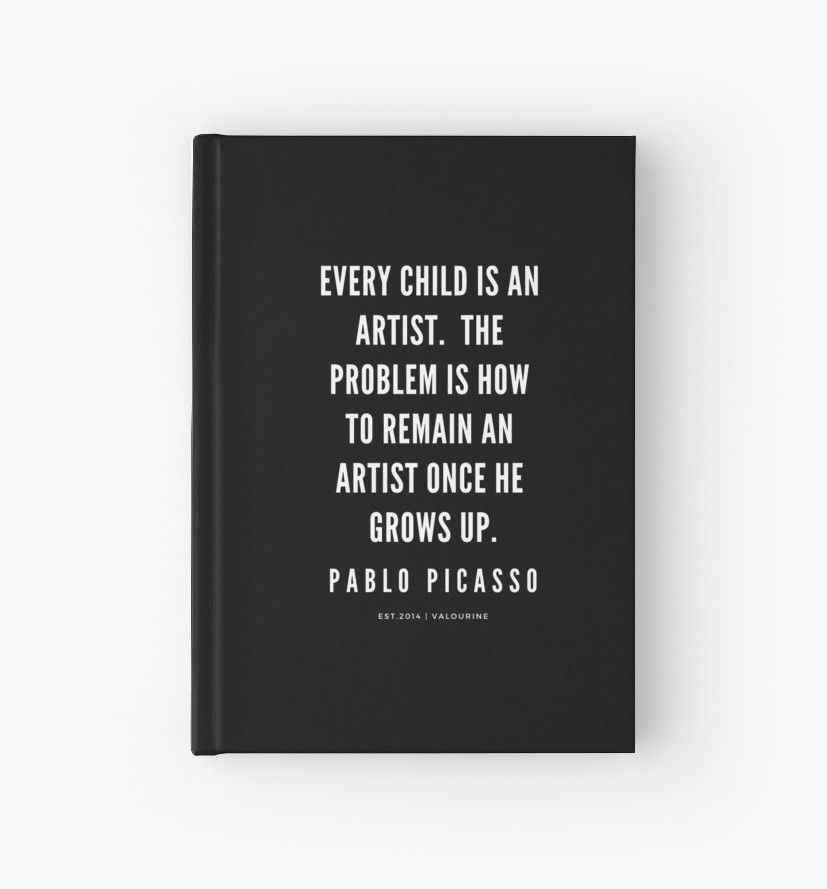 Pablo Picasso Quote | Every child is an artist. The problem is how to remain an artist once he grows up | 190216 Motivational Quotes  | Inspirational quotes | Famous quote Hardcover Journal by QuotesGalore