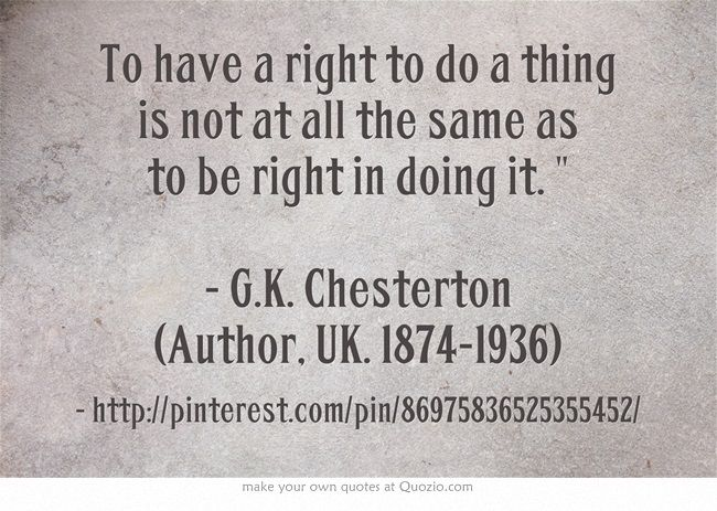 To Have A Right To Do A Thing Is Not At All The Same As To Be Right