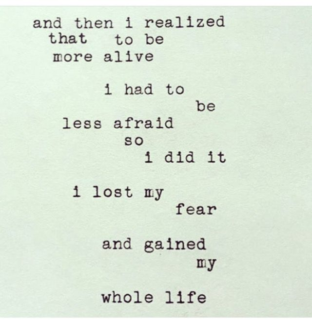 Inspiring Quote   And Then I Realised That To Be More Alive I Had To Be  Less Afraid So I Did It. I Lost My Fear And Gained My Whole Life.