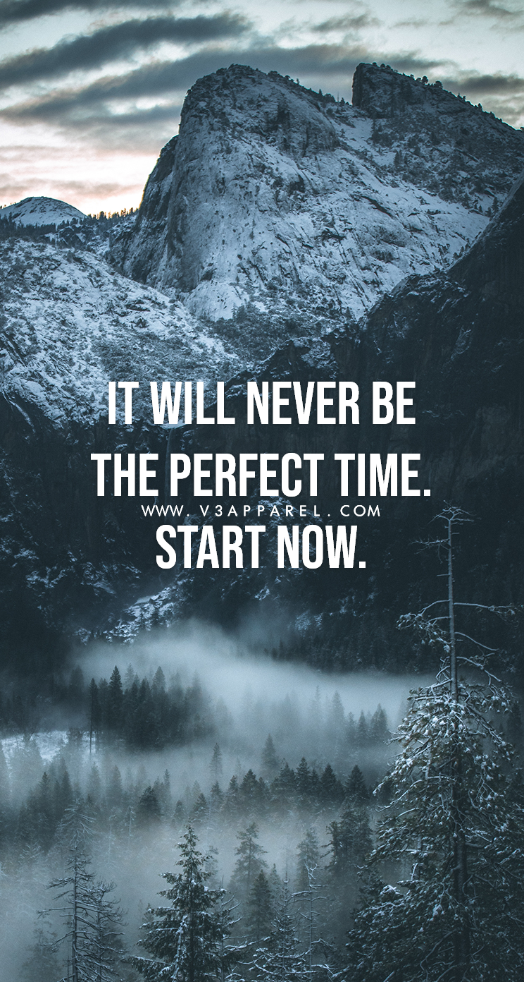 It Will Never Be The Perfect Time Start Now Download This Free Wallpaper Www V Wallpaper Quotes Phone Wallpaper Quotes Motivational Quotes For Working Out