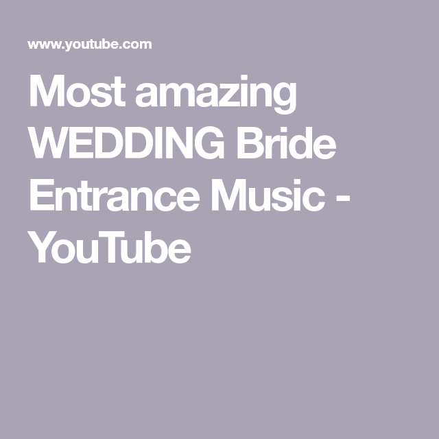 Most Popular Bridal Entrance Songs: Most Amazing WEDDING Bride Entrance Music