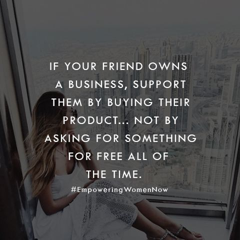 When Your Friend Owns A Business Support Them Don T Ask For Handouts Business Support Small Business Quotes Small Business Quotes Supportive Friends Quotes