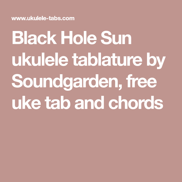 Black Hole Sun ukulele tablature by Soundgarden, free uke tab and ...