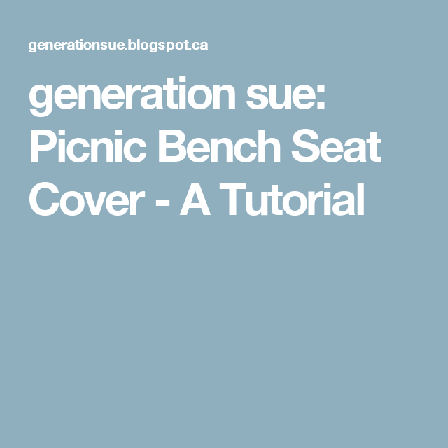 generation sue: Picnic Bench Seat Cover - A Tutorial