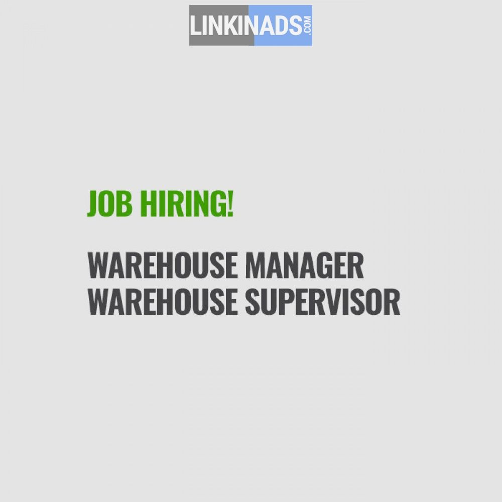 Warehouse Manager And Warehouse Supervisor Required  Linkinads