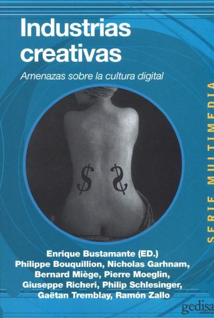 Las industrias creativas : amenazas sobre la cultura digital / Enrique Bustamante (ed.) ; Philippe Bouquillion ... [et al.]