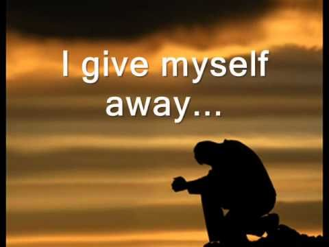 I Give Myself Away By William Mcdowell Youtube Jesus Music