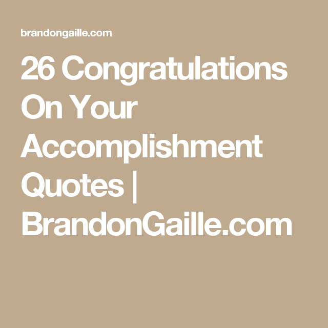 Accomplishment Quotes Pleasing 26 Congratulations On Your Accomplishment Quotes  Accomplishment