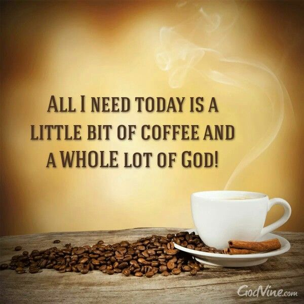 more God for me  I don't drink coffee
