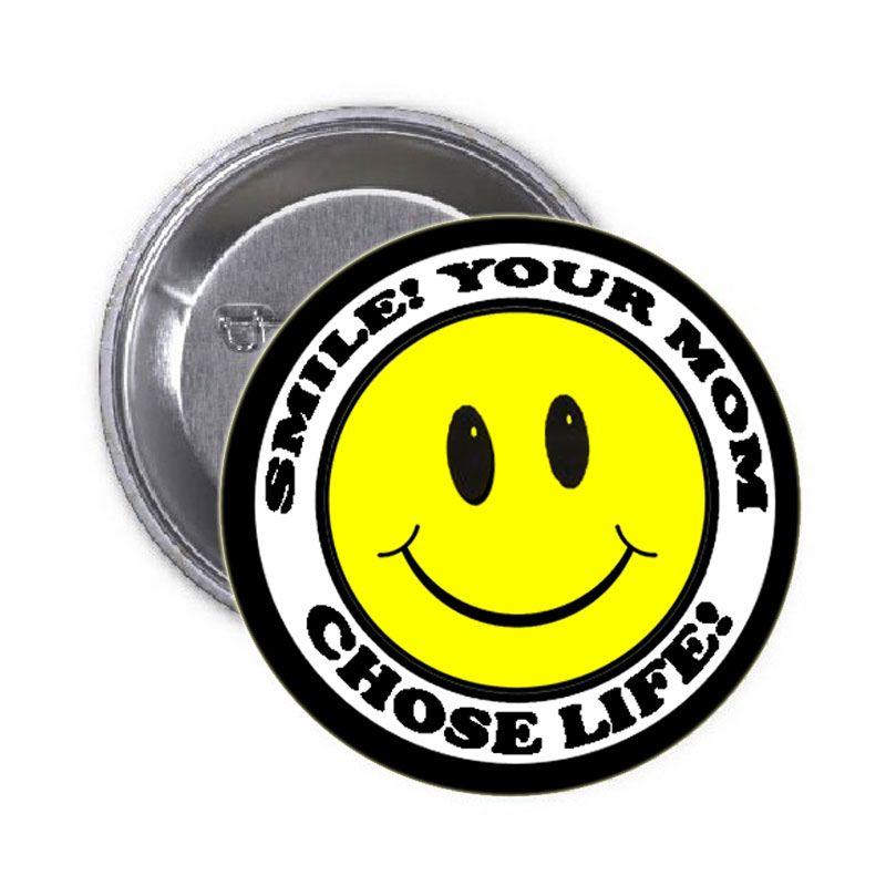 ProLife Pin Smile! Your Mom Chose Life | Balli Gifts